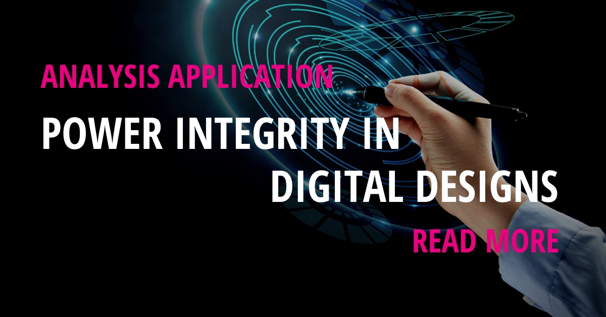 Power Integrity in Digital Designs [Analysis Application]
